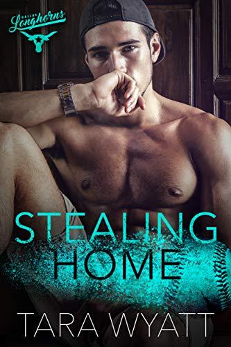 Stealing Home: A Second Chance Baseball Romance (Dallas Longhorns Book 1)   Tara Wyatt