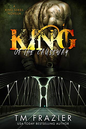 King of the Causeway: A King Series Novella  T.M. Frazier