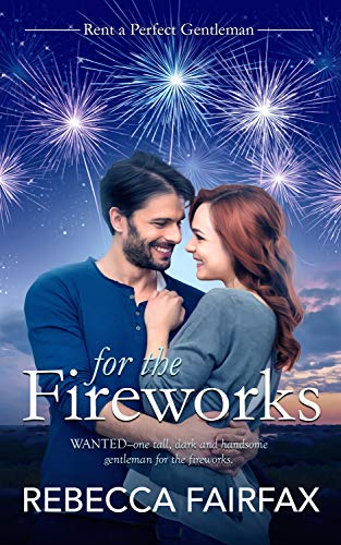 For the Fireworks (Rent-a-Perfect-Gentleman Book 1)  Rebecca Fairfax