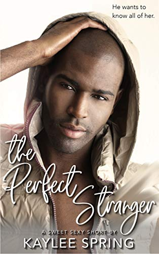 The Perfect Stranger (Sweet, Sexy Shorts Book 4)  Kaylee Spring