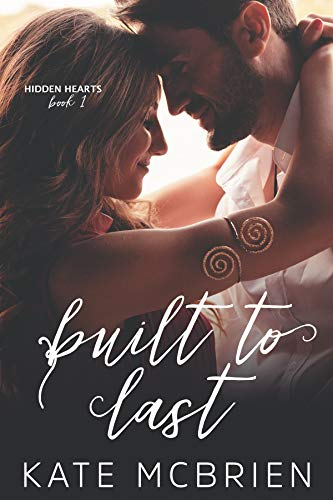 Built to Last (Hidden Hearts Book 1)  Kate McBrien