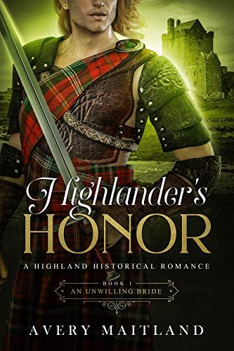 An Unwilling Bride: A Medieval Highland Romance (Highlander's Honor Book 1)  Avery Maitland