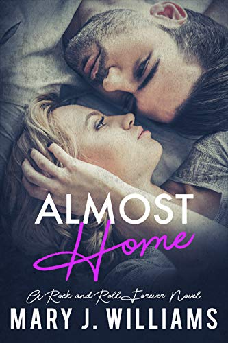 Almost Home (Rock & Roll Forever Book 4) Mary J. Williams