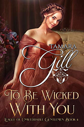 To Be Wicked With You (League of Unweddable Gentlemen Book 4) Tamara Gill