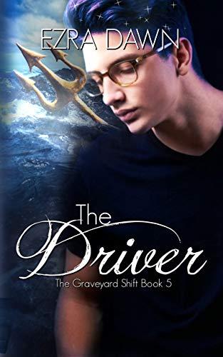 The Driver (The Graveyard Shift Book 5)  Ezra Dawn
