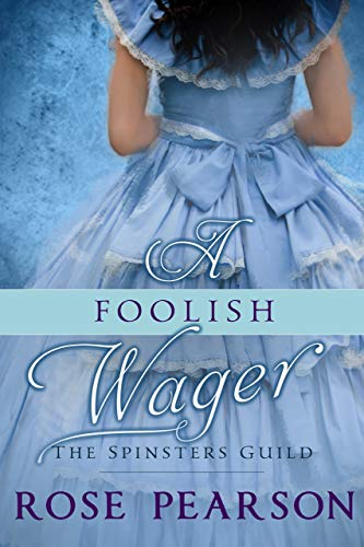 A Foolish Wager (The Spinsters Guild Book 4)  Rose Pearson