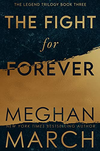 The Fight for Forever (Legend Trilogy Book 3)  Meghan March