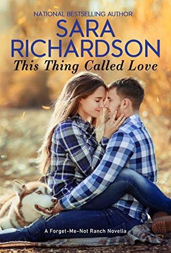 This Thing Called Love (Forget-Me-Not Ranch Book 2)  Sara Richardson
