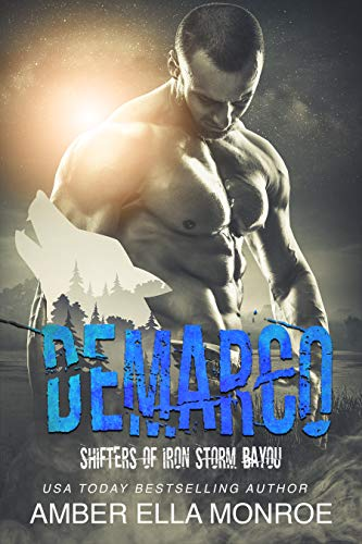 Demarco: Shifters of Iron Storm Bayou (Mate Marked Book 8)  Amber Ella Monroe