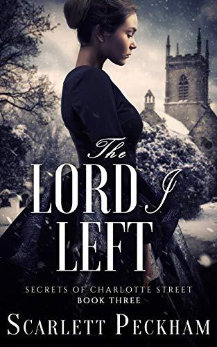 The Lord I Left (The Secrets of Charlotte Street Book 3)  Scarlett Peckham