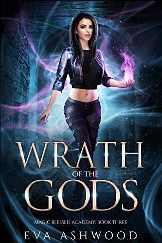 Wrath of the Gods (Magic Blessed Academy Book 3)  Eva Ashwood