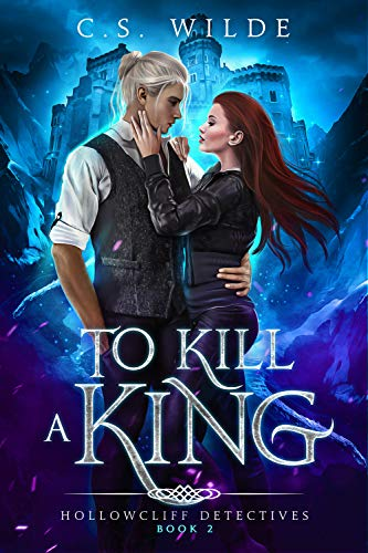 To Kill a King (Hollowcliff Detectives Book 2) C.S. Wilde