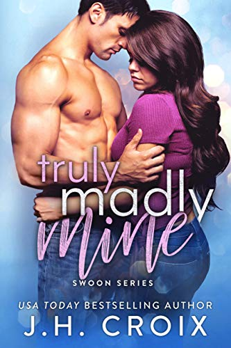 Truly Madly Mine (Swoon Series Book 4)  J.H. Croix