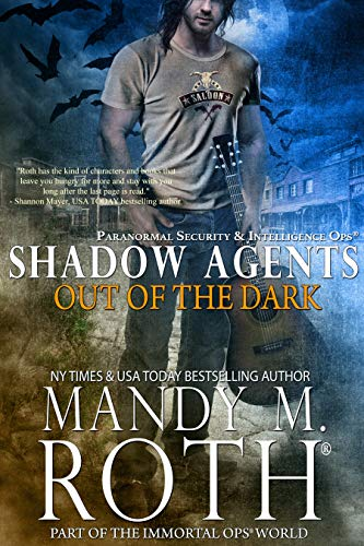 Out of the Dark: Paranormal Security and Intelligence Ops Shadow Agents: Part of the Immortal Ops World (Shadow Agents / PSI-Ops Book 4)  Mandy M. Roth