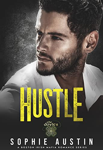 Hustle: The Doyles: A Boston Irish Mafia Romance  Sophie Austin