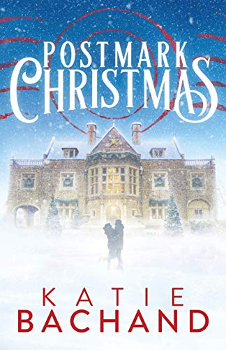 Postmark Christmas: A Holiday Romance Novel  Katie Bachand
