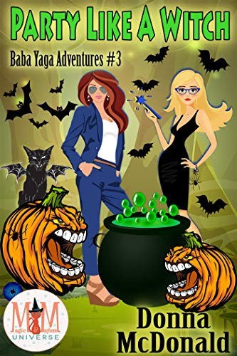 Party Like A Witch: Magic and Mayhem Universe (Baba Yaga Adventures Book 3)  Donna McDonald