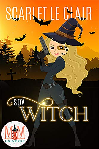 Spy Witch: Magic and Mayhem Universe  Scarlet Le Clair
