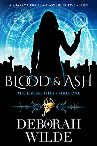 Blood & Ash: A Snarky Urban Fantasy Detective Series (The Jezebel Files Book 1)  Deborah Wilde