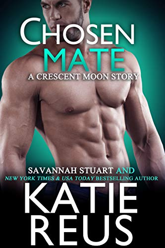 Chosen Mate (Crescent Moon Series Book 9) Katie Reus and Savannah Stuart