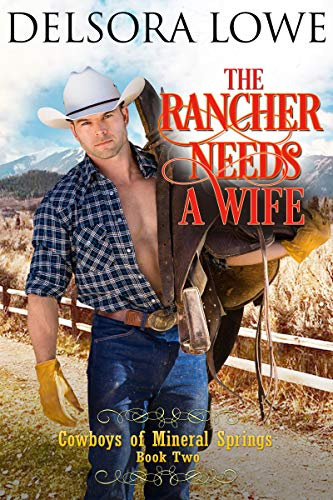 The Rancher Needs a Wife (Cowboys of Mineral Springs Book 2)  Delsora Lowe