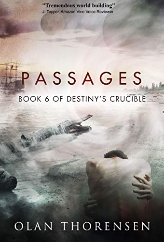Passages (Destiny's Crucible Book 6)  Olan Thorensen
