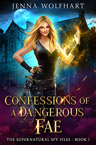 Confessions of a Dangerous Fae (The Supernatural Spy Files Book 1) Jenna Wolfhart