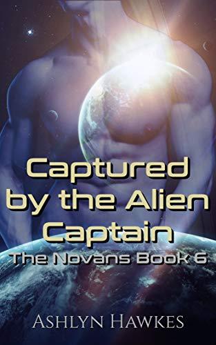 Captured by the Alien Captain: An Alien Abduction Romance (The Novans Book 6)  Ashlyn Hawkes