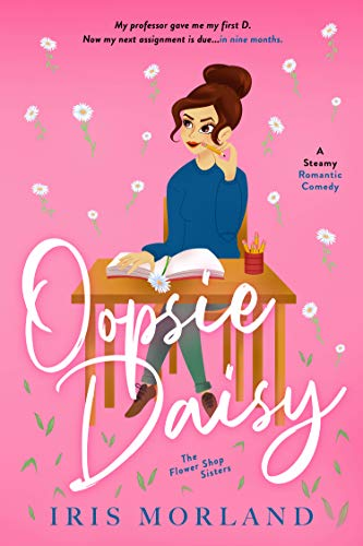 Oopsie Daisy: A Steamy Romantic Comedy  Iris Morland