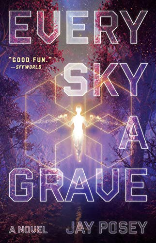 Every Sky a Grave: A Novel (The Ascendance Series Book 1)  Jay Posey