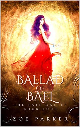 Ballad of Bael (The Fate Caller Series Book 4)  Zoe Parker