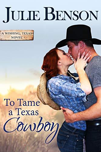 To Tame a Texas Cowboy (Wishing, Texas Book 3) Julie Benson