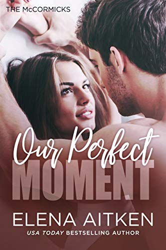 Our Perfect Moment (The McCormicks Book 6)  Elena Aitken