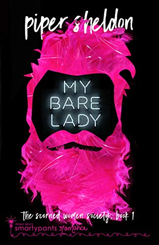 My Bare Lady (Scorned Women's Society Book 1)  Smartypants Romance and Piper Sheldon
