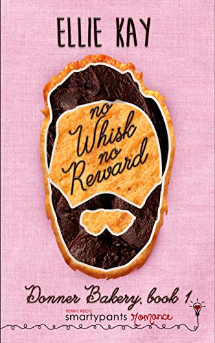 No Whisk No Reward (Donner Bakery Book 3)  Smartypants Romance and Ellie Kay
