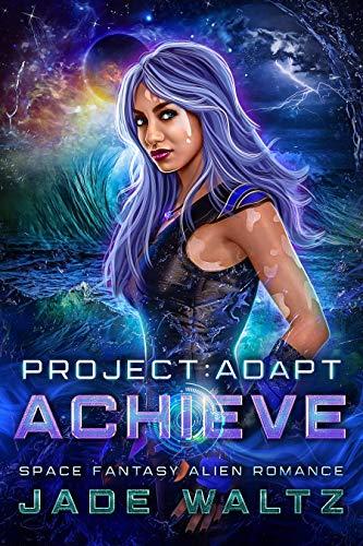 Project: Adapt - Achieve: A Space Fantasy Alien Romance Series (Book 2)  Jade Waltz