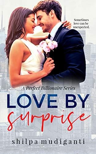 Love by Surprise: A Perfect Billionaire Series  Shilpa Mudiganti