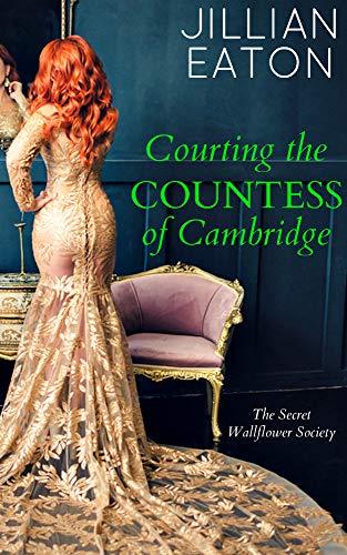 Courting the Countess of Cambridge (Secret Wallflower Society Book 2) Jillian Eaton