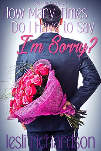 How Many Times Do I Have to Say I'm Sorry? (Maudlin Falls Book 1) Lesli Richardson