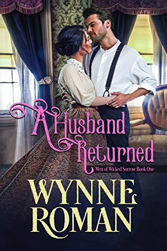 A Husband Returned: Men of Wicked Sorrow, Book One Wynne Roman