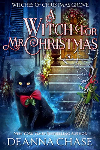 A Witch For Mr. Christmas (Witches of Christmas Grove Book 2) Deanna Chase
