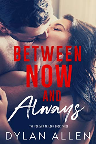 Between Now and Always (The Forever Trilogy Book 3) Dylan Allen