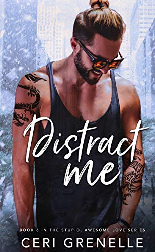 Distract Me (Stupid Awesome Love Book 6)  Ceri Grenelle