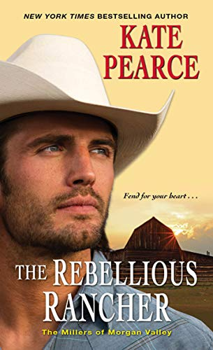 The Rebellious Rancher (The Millers of Morgan Valley Book 3) Kate Pearce