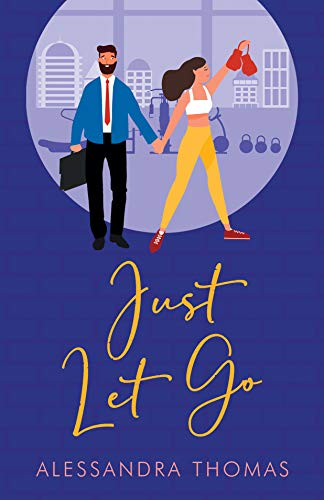 Just Let Go (Just Love Book 3) Alessandra Thomas