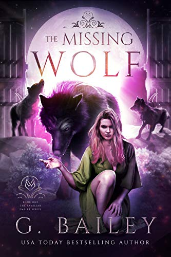 The Missing Wolf (The Familiar Empire Book 1)  G. Bailey