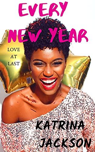 Every New Year (Love At Last Book 1)  Katrina Jackson