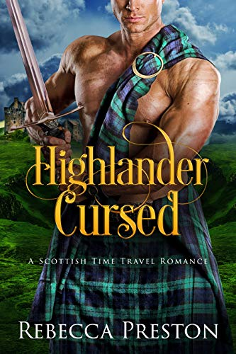 Highlander Cursed: A Scottish Time Travel Romance (Highlander In Time Book 6) Rebecca Preston