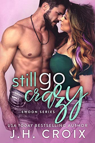 Still Go Crazy (Swoon Series Book 5)  J.H. Croix