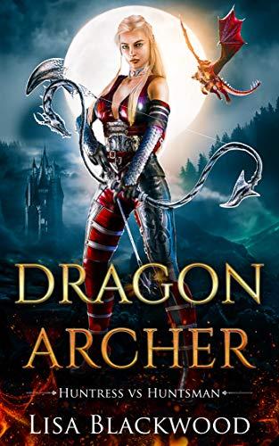 Dragon Archer (Huntress vs Huntsman Book 3)  Lisa Blackwood